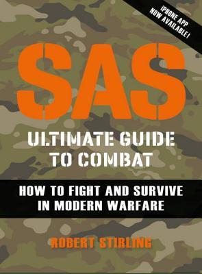 SAS Ultimate Guide to Combat: How to Fight and Survive in Modern Warfare