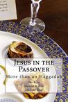 Jesus in the Passover: More Than an Haggadah