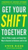 Get Your Shift Together: How to Think, Laugh, and Enjoy Your Way to Success in Business and in Life, with a Foreword by Jeffrey Gitomer: How to Think, Laugh, and Enjoy Your Way to Success in Business and in Life