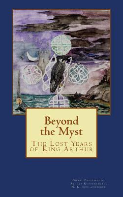 Beyond the Myst: The Lost Years of King Arthur