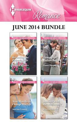 Harlequin Romance June 2014 Bundle: Becoming the Prince's Wife\Nine Months to Change His Life\Taming Her Italian Boss\Summer with the Millionaire
