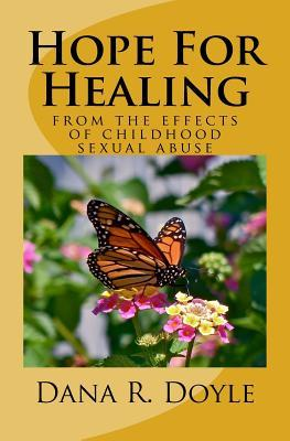 Hope for Healing: From the Effects of Childhood Sexual Abuse  by  Dana R. Doyle