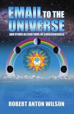 Email to the Universe and Other Alterations of Consciousness