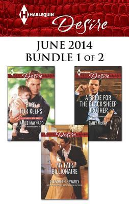 Harlequin Desire June 2014 - Bundle 1 of 2: My Fair Billionaire\Baby for Keeps\A Bride for the Black Sheep Brother
