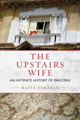 The Upstairs Wife: An Intimate History of Pakistan