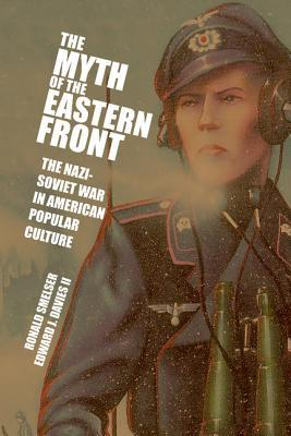 The Myth of the Eastern Front by Ronald Smelser