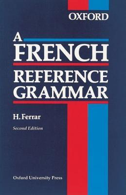a french reference grammar by h ferrar by h ferrar reviews discussion bookclubs lists. Black Bedroom Furniture Sets. Home Design Ideas