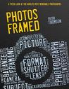 Photos Framed: A Fresh Look at the World's Most Memorable Photographs