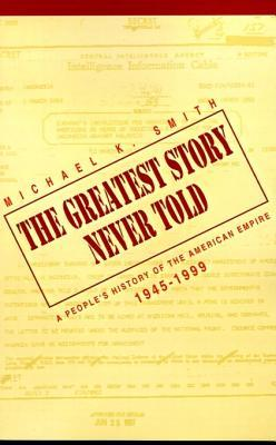 The Greatest Story Never Told: A People's History of the American Empire, 1945-1999