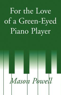 For the Love of a Green-Eyed Piano Player