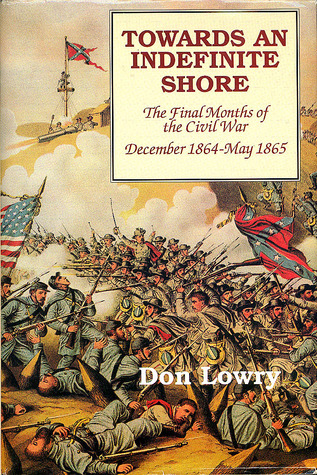 Towards an Indefinite Shore: The Final Months of the Civil War, December 1864-May 1865