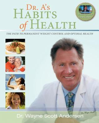 Dr. A's Habits of Health by Wayne Scott Andersen