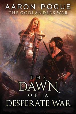 The Dawn of a Desperate War by Aaron Pogue
