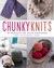 Chunky Knits: 31 Projects for You & Your Home Knit with Bulky Yarn