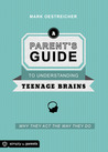 A Parent's Guide to Understanding Teenage Brains: Why They Act the Way They Do