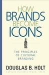 How Brands Become Icons: The Principles of Cultural Branding