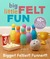 Big Little Felt Fun: 60+ Projects That Jump, Swim, Roll, Sprout & Roar