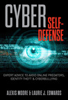 Cyber Self-Defense: Expert Advice to Avoid Online Predators, Identity Theft, and Cyberbullying
