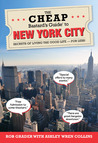 The Cheap Bastard's® Guide to New York City, 6th: Secrets of Living the Good Life--For Less!