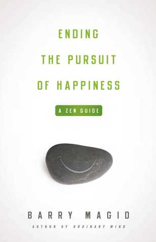 Ending the Pursuit of Happiness: A Zen Guide