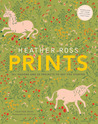 Heather Ross Prints: 50+ Designs and 20 Projects to Get You Started: 50+ Designs and 20 Projects to Get You Started