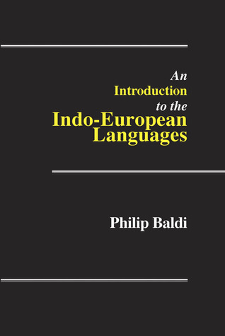 An Introduction to the Indo-European Languages by Philip Baldi