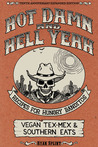 Hot Damn and Hell Yeah: Recipes for Hungry Banditos, 10th Anniversary Expanded Edition