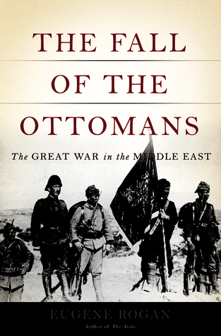 The Great War in the Middle East - Eugene Rogan