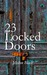 23 Locked Doors