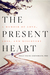 The Present Heart by Polly Young-Eisendrath