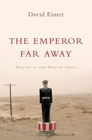 The Emperor Far Away: Travels at the Edge of China