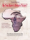 Do You Have a Return Ticket?: The African Inheritance War - Trapped Between the Cross and the Koran