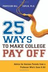 25 Ways to Make College Pay Off: Advice for Anxious Parents from a Professor Who's See It All