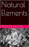 Natural Elements by Tracey M. Hook