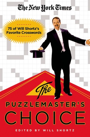 The New York Times The Puzzlemaster's Choice: 75 of Will Shortz's Favorite Crosswords