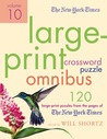 The New York Times Large-Print Crossword Puzzle Omnibus Volume 10: 120 Large-Print Puzzles from the Pages of The New York Times