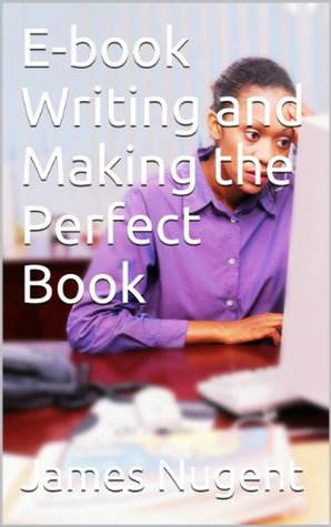 E-book Writing and Making the Perfect Book James Nugent