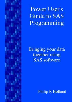 Power User's Guide to SAS Programming
