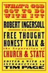 What's God Got to Do with it? Robert Ingersoll on Free Though... by Robert G. Ingersoll