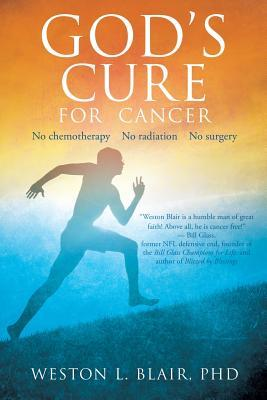 God's Cure for Cancer by Weston L. Blair