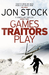 Games Traitors Play by Jon Stock