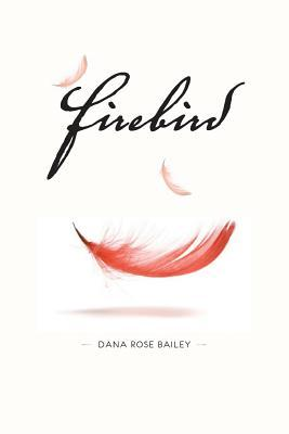 Firebird by Dana Rose Bailey
