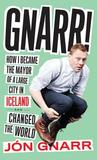 Gnarr: How I Became the Mayor of a Large City in Iceland and Changed the World