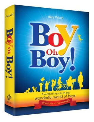 Boy Oh Boy!: A Jewish mothers guide to the wonderful world of boys Beily Paluch