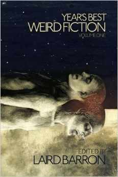Year's Best Weird Fiction, Volume One