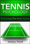 Tennis Psychology: Mastering the Inner Game