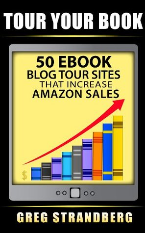 Tour Your Book: 50 eBook Blog Tour Sites That Increase Amazon Sales (Amazon eBook Marketing Series)