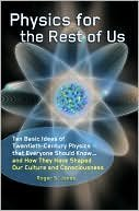 Physics For The Rest Of Us: Ten Basic Ideas Of Twentieth Century Physics That Everyone Should Know... And How They Have Shaped Our Culture And Consciousness
