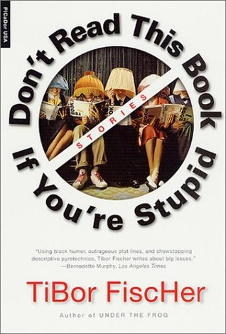 Don't Read This Book If You're Stupid: Stories