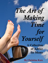 The Art Of Making Time For Yourself: A Collection Of Advice For Moms
